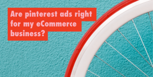 turquoise background with text in red and pink 'are pinterest ads right for my ecommerce business?'
